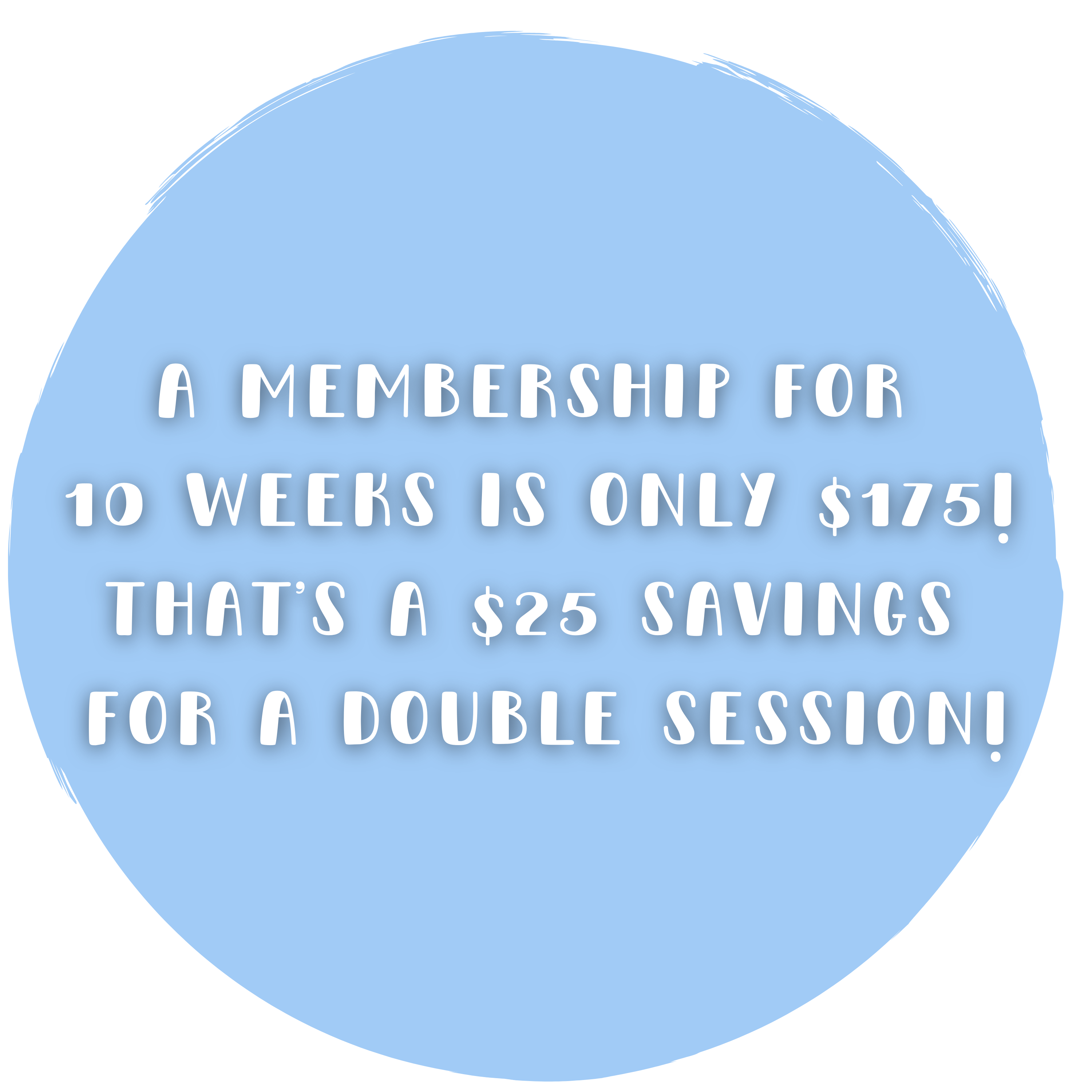 Copy of A membership for 10 weeks is $175! That's a $25 savings for a double session! (3)